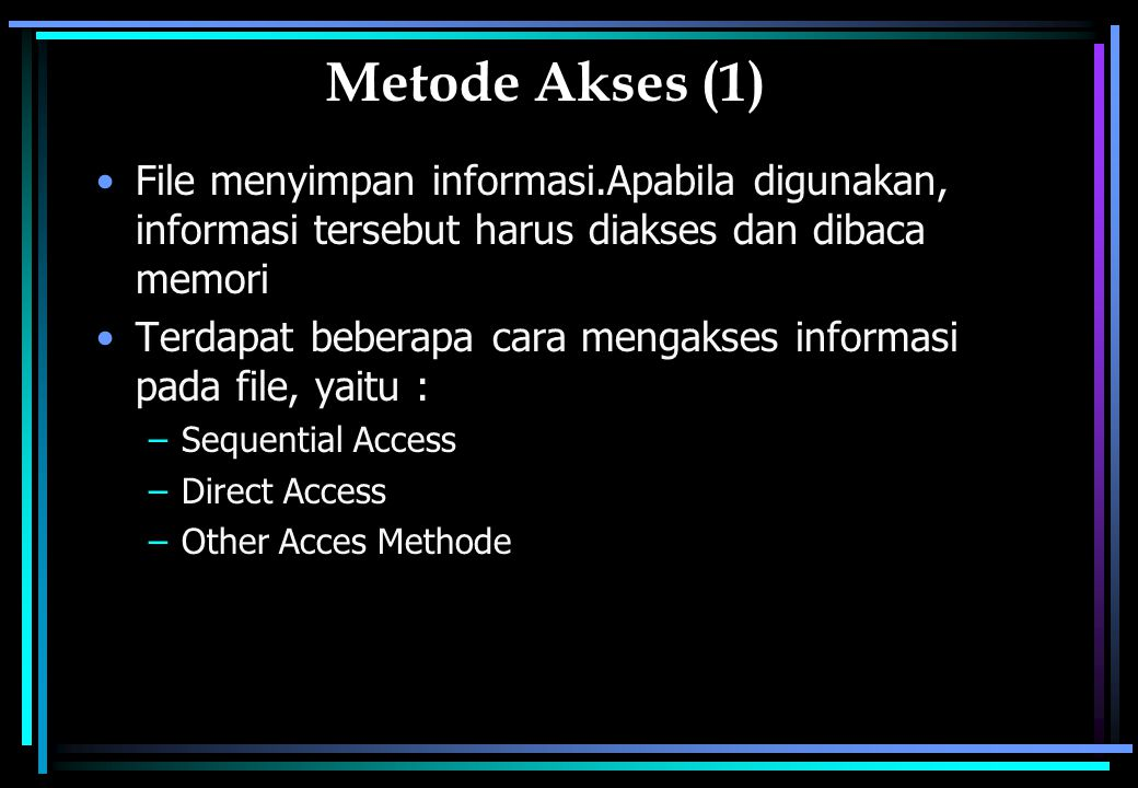 Metode Akses (1) File menyimpan informasi.Apabila digunakan, informasi tersebut harus diakses dan dibaca memori.