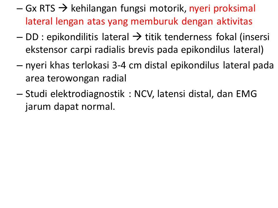 Gx RTS  kehilangan fungsi motorik, nyeri proksimal lateral lengan atas yang memburuk dengan aktivitas