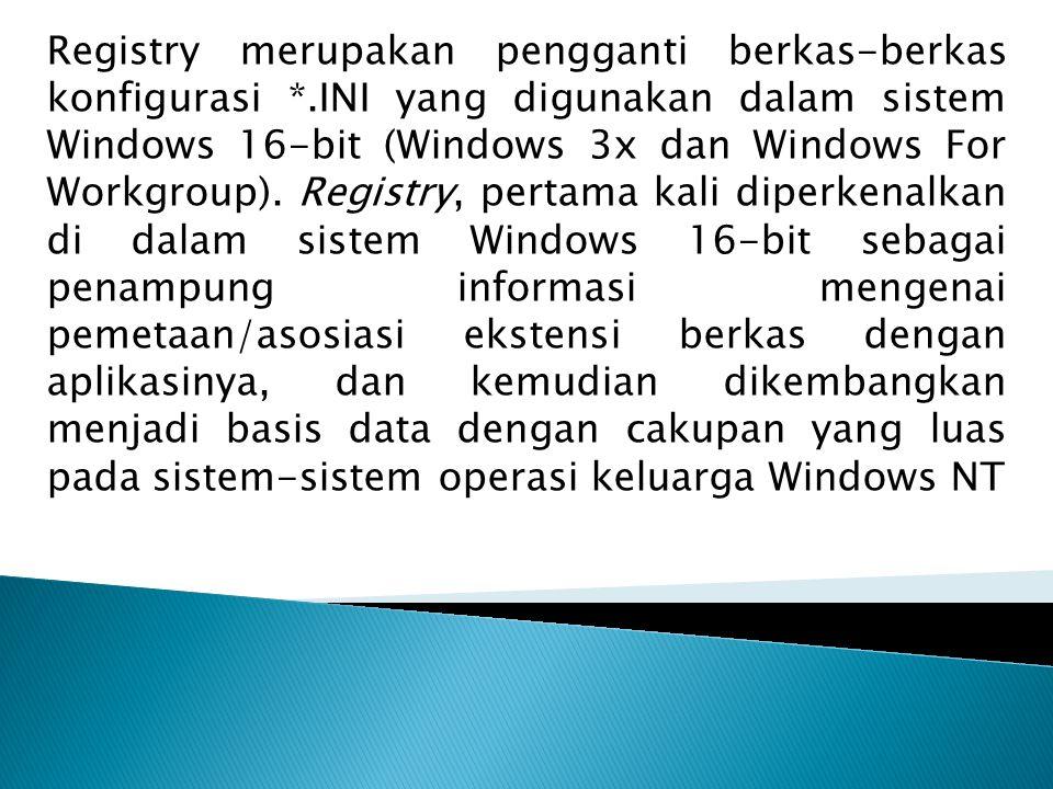 Registry merupakan pengganti berkas-berkas konfigurasi