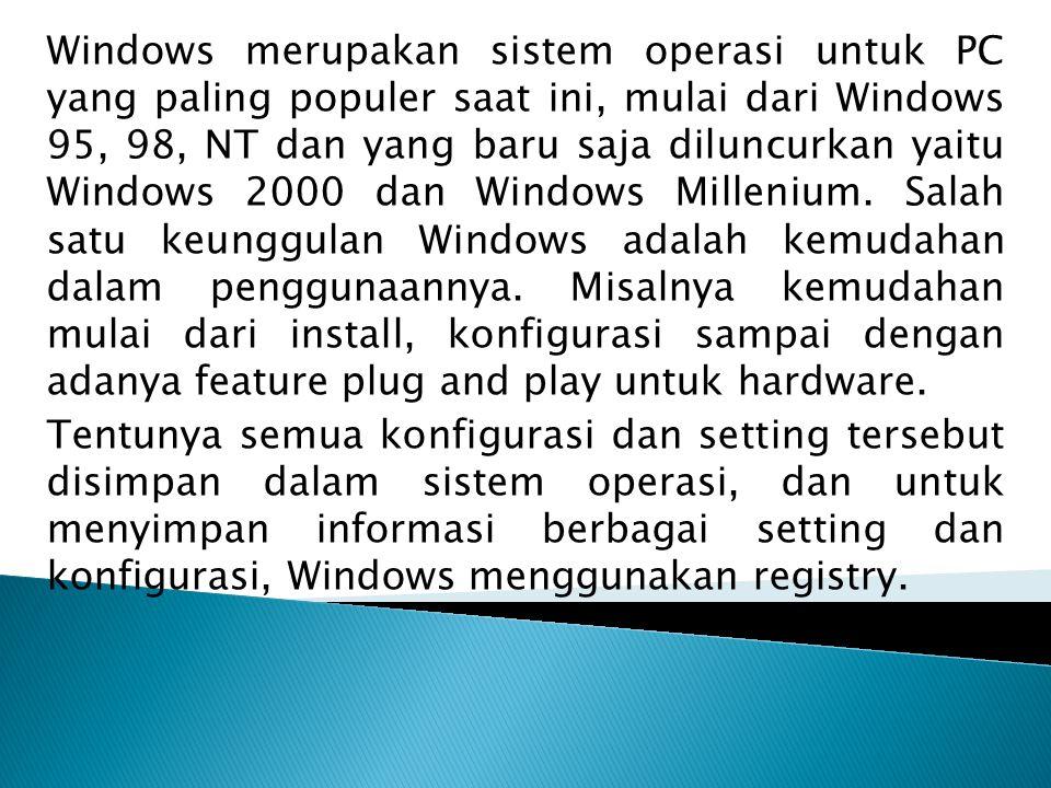 Windows merupakan sistem operasi untuk PC yang paling populer saat ini, mulai dari Windows 95, 98, NT dan yang baru saja diluncurkan yaitu Windows 2000 dan Windows Millenium. Salah satu keunggulan Windows adalah kemudahan dalam penggunaannya. Misalnya kemudahan mulai dari install, konfigurasi sampai dengan adanya feature plug and play untuk hardware.