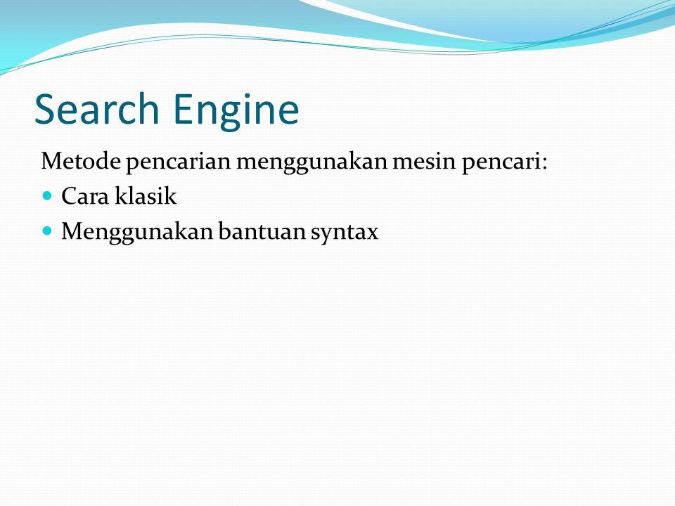 Search Engine Metode pencarian menggunakan mesin pencari: Cara klasik