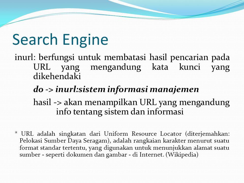 Search Engine inurl: berfungsi untuk membatasi hasil pencarian pada URL yang mengandung kata kunci yang dikehendaki.