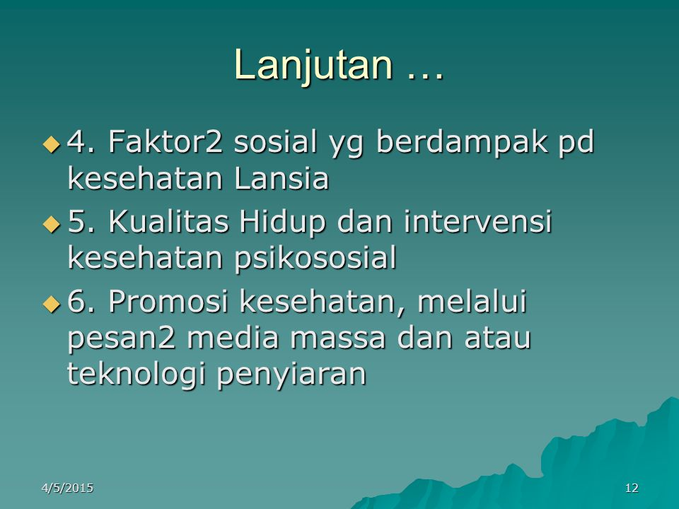 Lanjutan … 4. Faktor2 sosial yg berdampak pd kesehatan Lansia