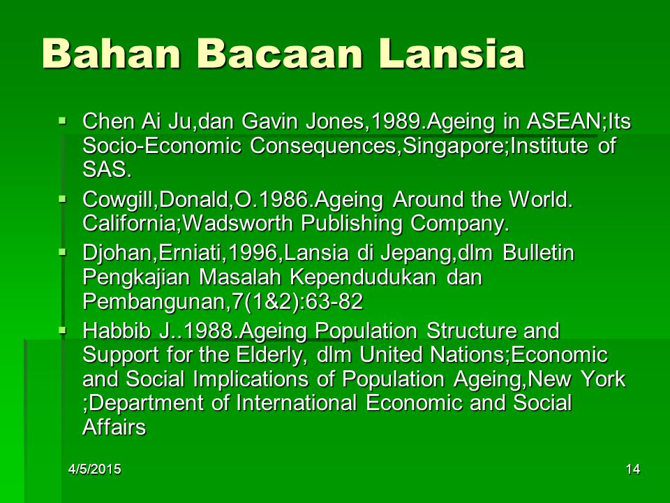Bahan Bacaan Lansia Chen Ai Ju,dan Gavin Jones,1989.Ageing in ASEAN;Its Socio-Economic Consequences,Singapore;Institute of SAS.