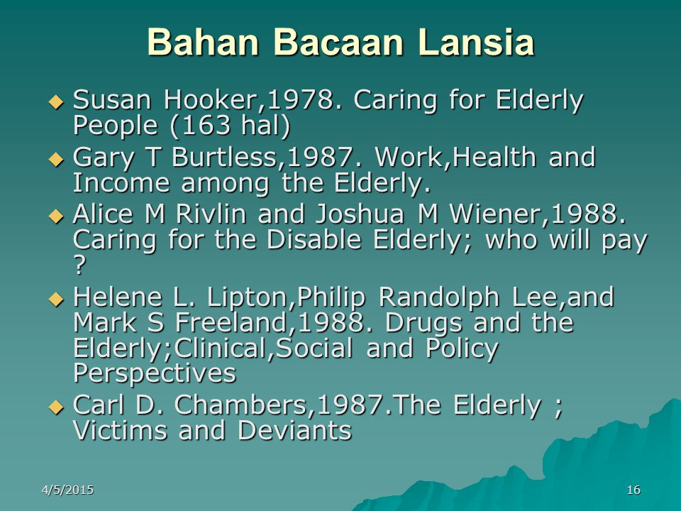 Bahan Bacaan Lansia Susan Hooker,1978. Caring for Elderly People (163 hal) Gary T Burtless,1987. Work,Health and Income among the Elderly.