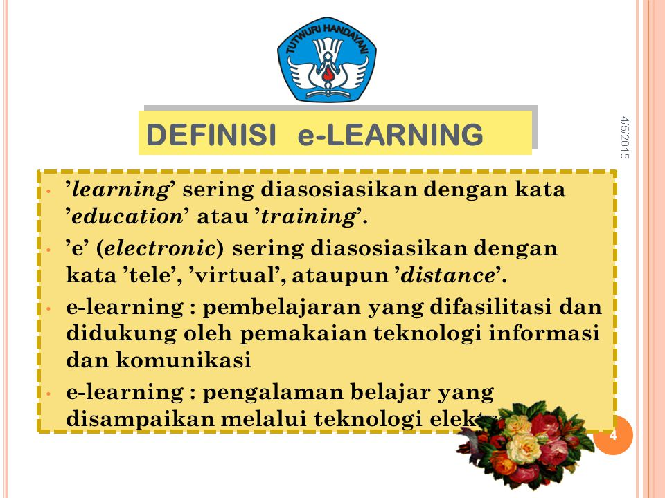 4/9/2017 DEFINISI e-LEARNING. 'learning' sering diasosiasikan dengan kata 'education' atau 'training'.