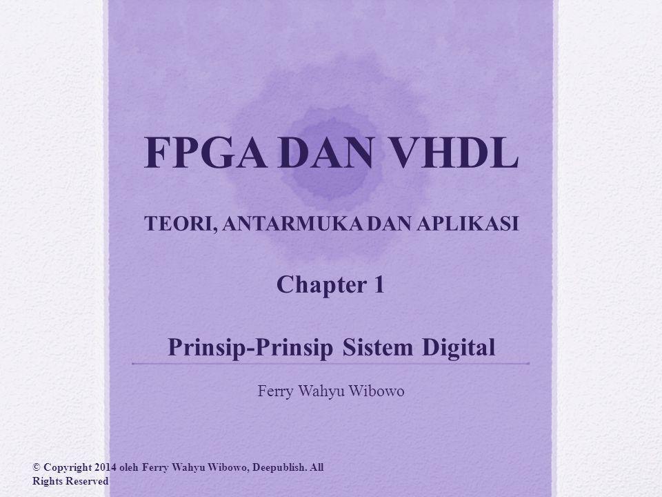 FPGA DAN VHDL TEORI, ANTARMUKA DAN APLIKASI Chapter 1 Prinsip-Prinsip Sistem Digital