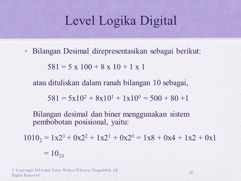 Level Logika Digital Bilangan Desimal direpresentasikan sebagai berikut: 581 = 5 x 100 + 8 x 10 + 1 x 1.