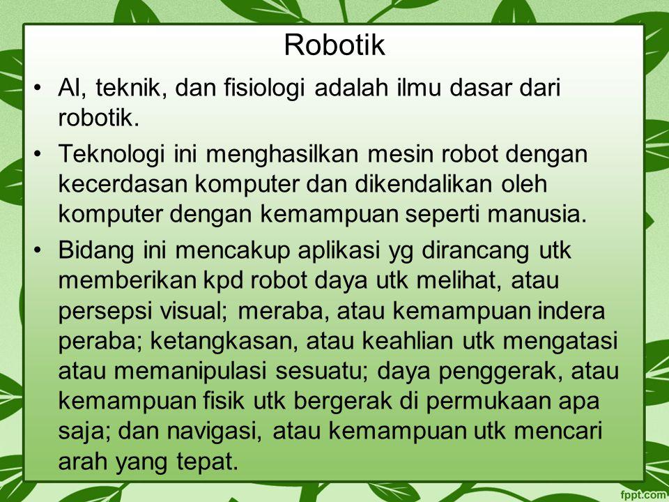 Robotik AI, teknik, dan fisiologi adalah ilmu dasar dari robotik.