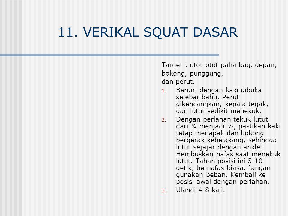 11. VERIKAL SQUAT DASAR Target : otot-otot paha bag. depan,