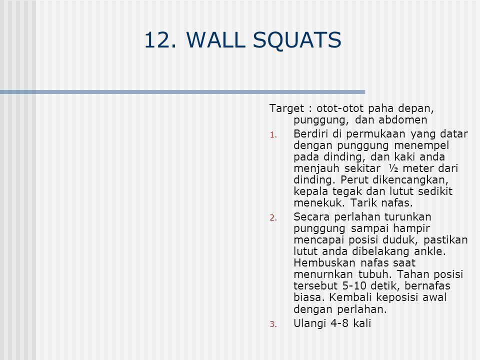 12. WALL SQUATS Target : otot-otot paha depan, punggung, dan abdomen