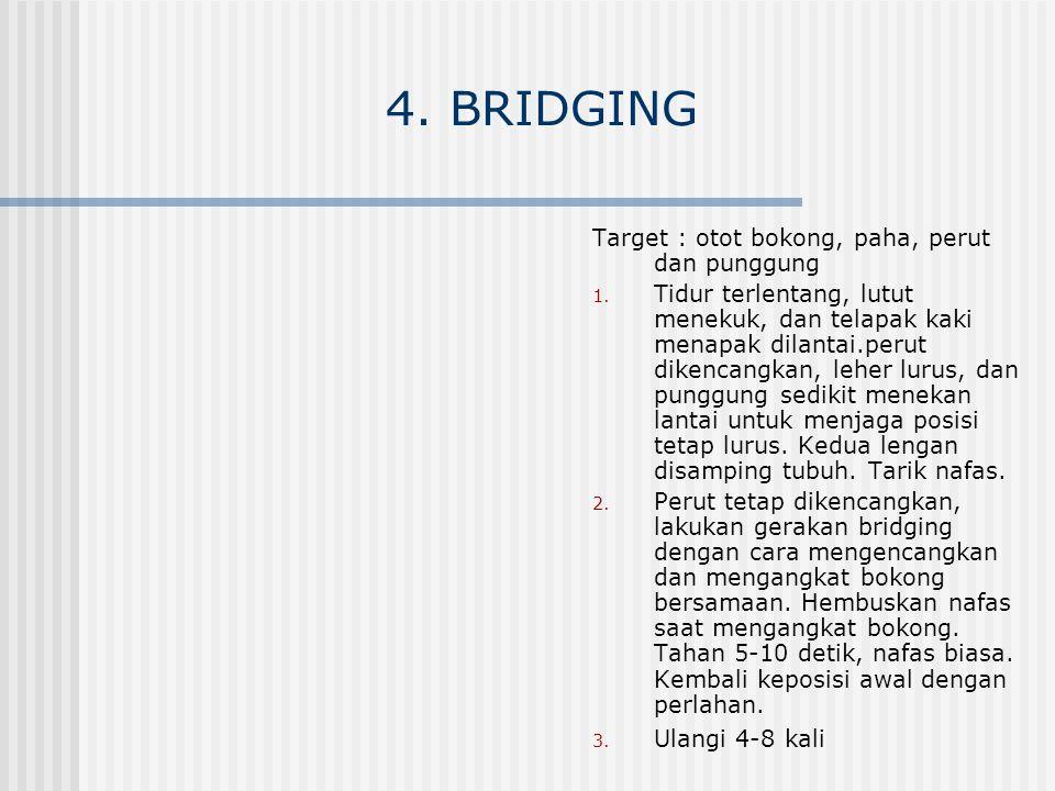 4. BRIDGING Target : otot bokong, paha, perut dan punggung