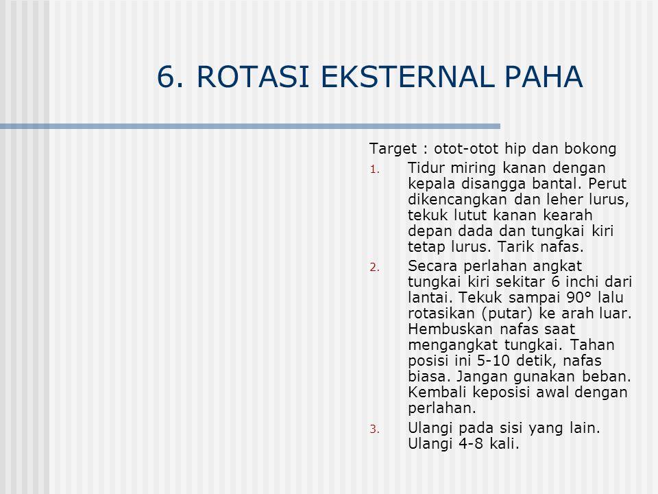 6. ROTASI EKSTERNAL PAHA Target : otot-otot hip dan bokong