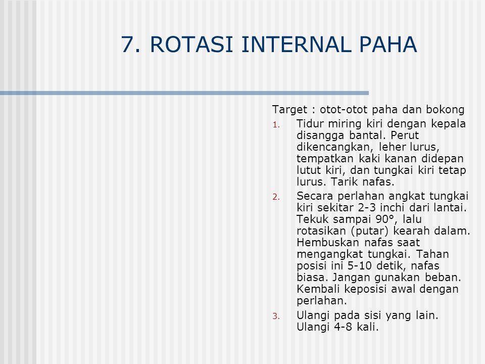 7. ROTASI INTERNAL PAHA Target : otot-otot paha dan bokong