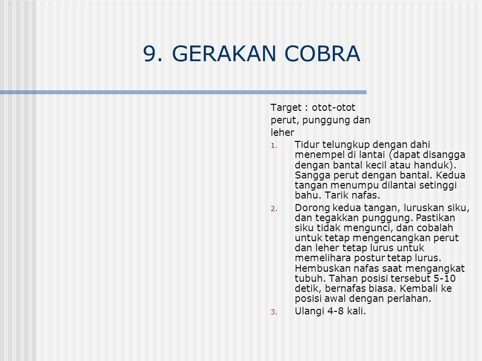 9. GERAKAN COBRA Target : otot-otot perut, punggung dan leher