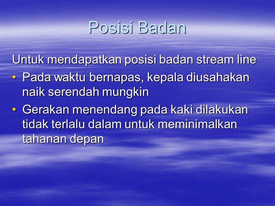 Posisi Badan Untuk mendapatkan posisi badan stream line