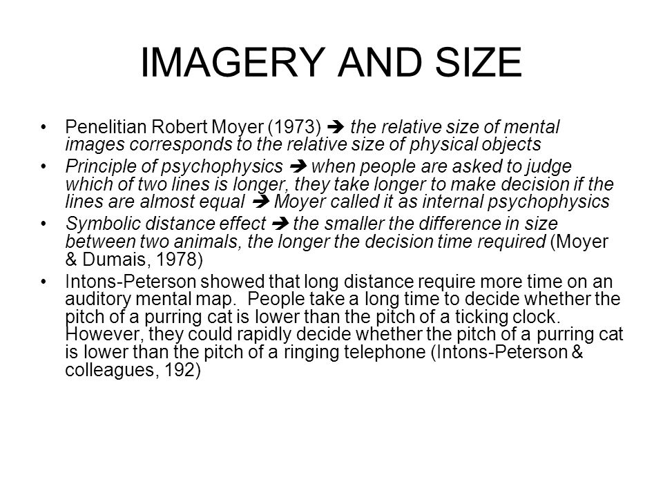 IMAGERY AND SIZE Penelitian Robert Moyer (1973)  the relative size of mental images corresponds to the relative size of physical objects.