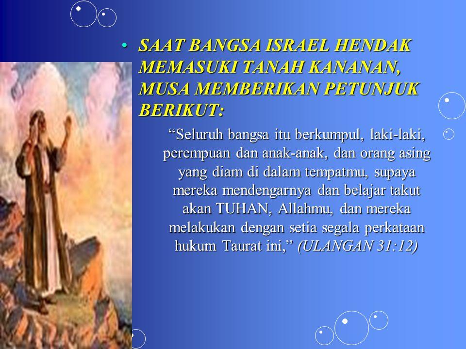 SAAT BANGSA ISRAEL HENDAK MEMASUKI TANAH KANANAN, MUSA MEMBERIKAN PETUNJUK BERIKUT: