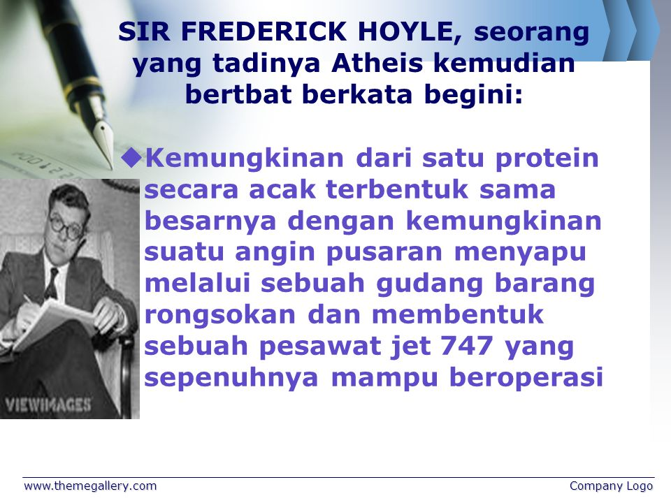 SIR FREDERICK HOYLE, seorang yang tadinya Atheis kemudian bertbat berkata begini: