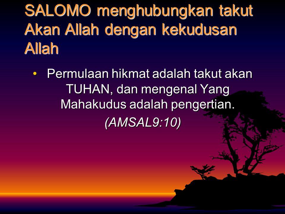 SALOMO menghubungkan takut Akan Allah dengan kekudusan Allah