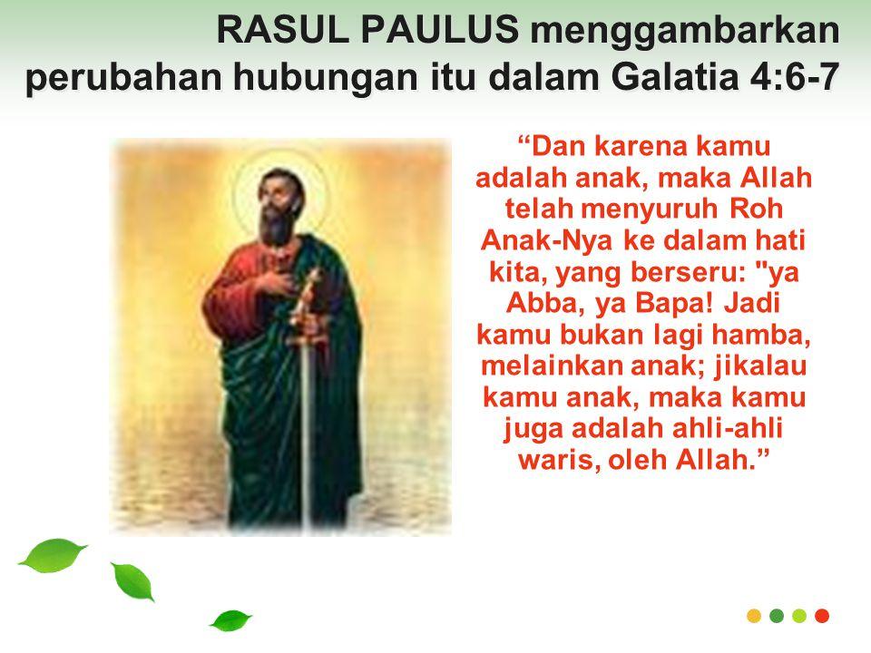 RASUL PAULUS menggambarkan perubahan hubungan itu dalam Galatia 4:6-7
