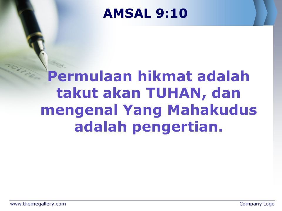 AMSAL 9:10 Permulaan hikmat adalah takut akan TUHAN, dan mengenal Yang Mahakudus adalah pengertian.