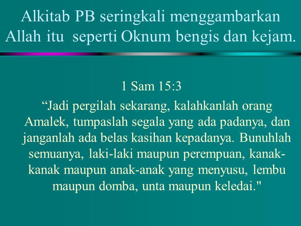 Alkitab PB seringkali menggambarkan Allah itu seperti Oknum bengis dan kejam.