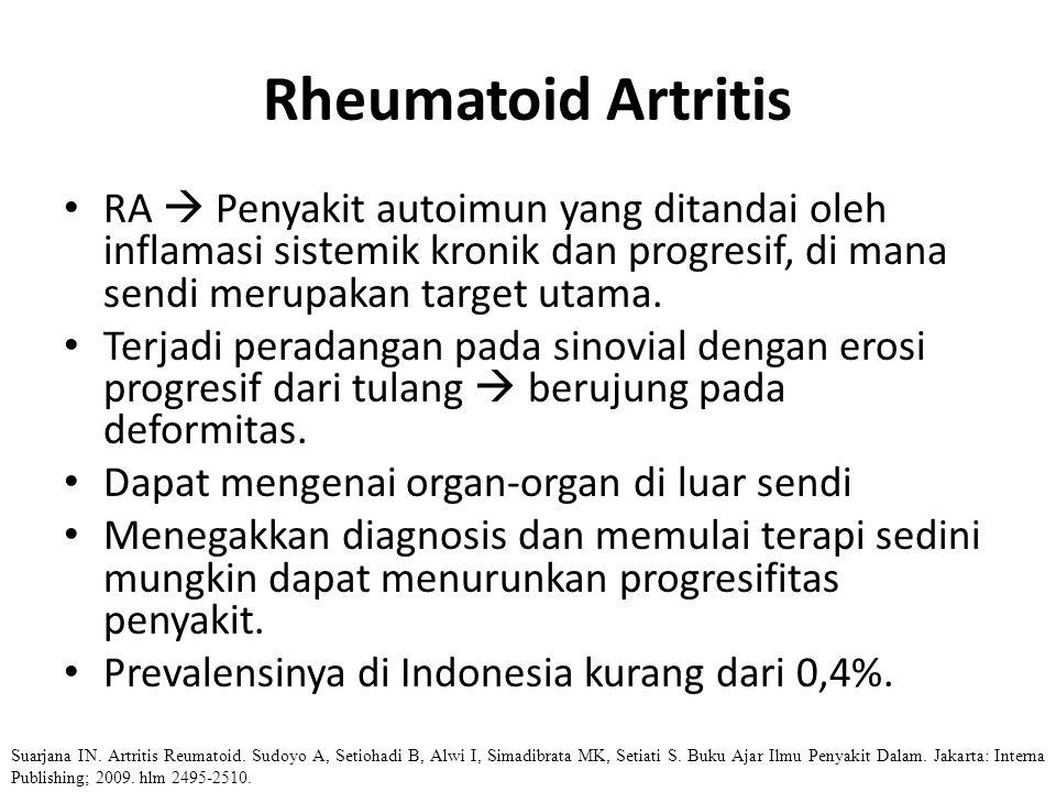 Rheumatoid Artritis RA  Penyakit autoimun yang ditandai oleh inflamasi sistemik kronik dan progresif, di mana sendi merupakan target utama.