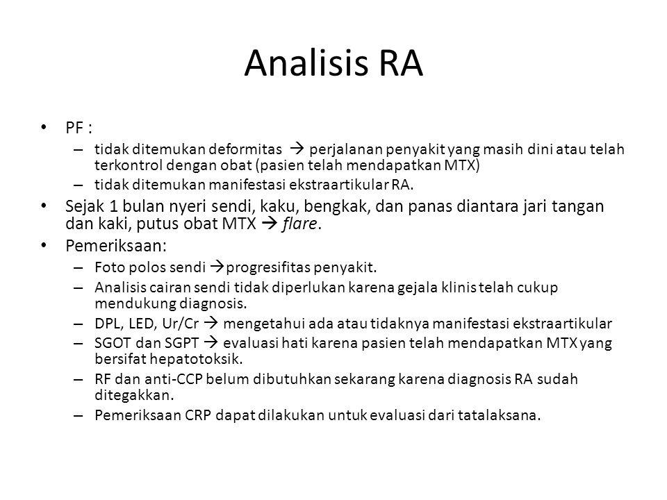 Analisis RA PF : tidak ditemukan deformitas  perjalanan penyakit yang masih dini atau telah terkontrol dengan obat (pasien telah mendapatkan MTX)