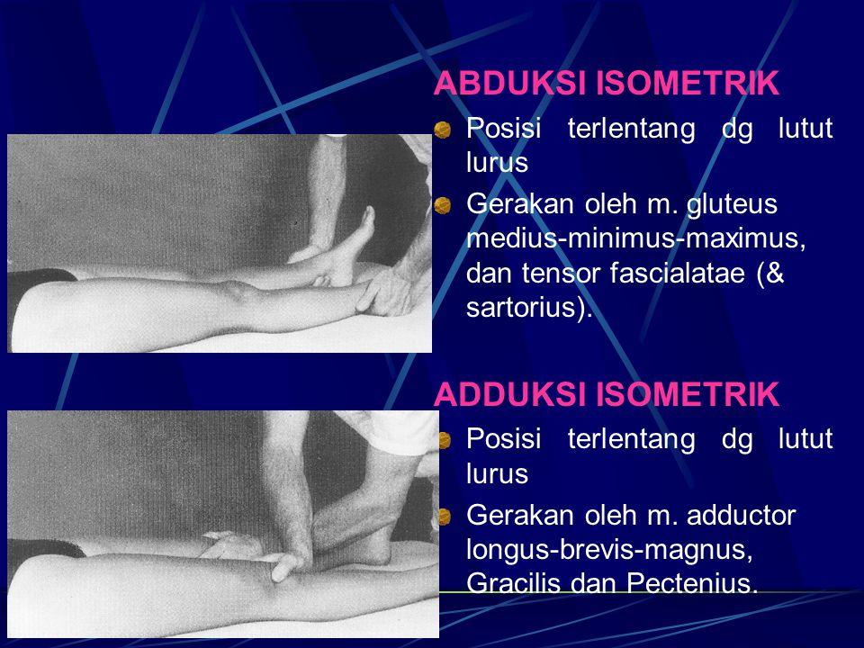 ABDUKSI ISOMETRIK ADDUKSI ISOMETRIK Posisi terlentang dg lutut lurus
