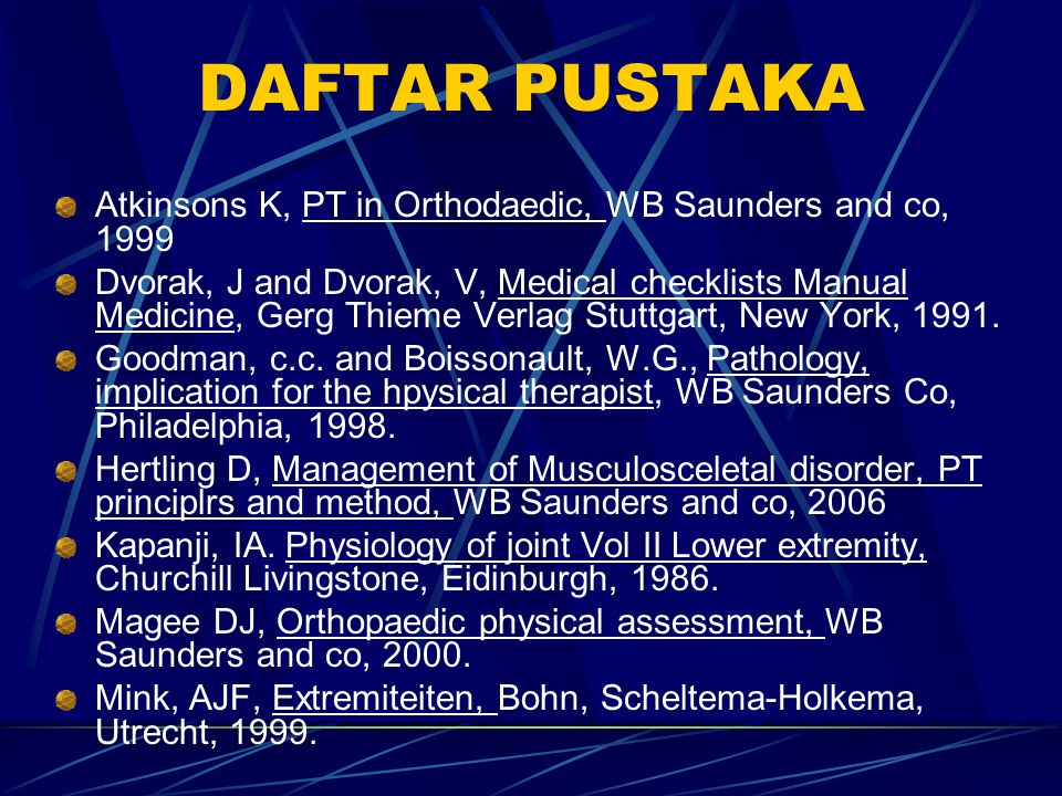 DAFTAR PUSTAKA Atkinsons K, PT in Orthodaedic, WB Saunders and co, 1999.