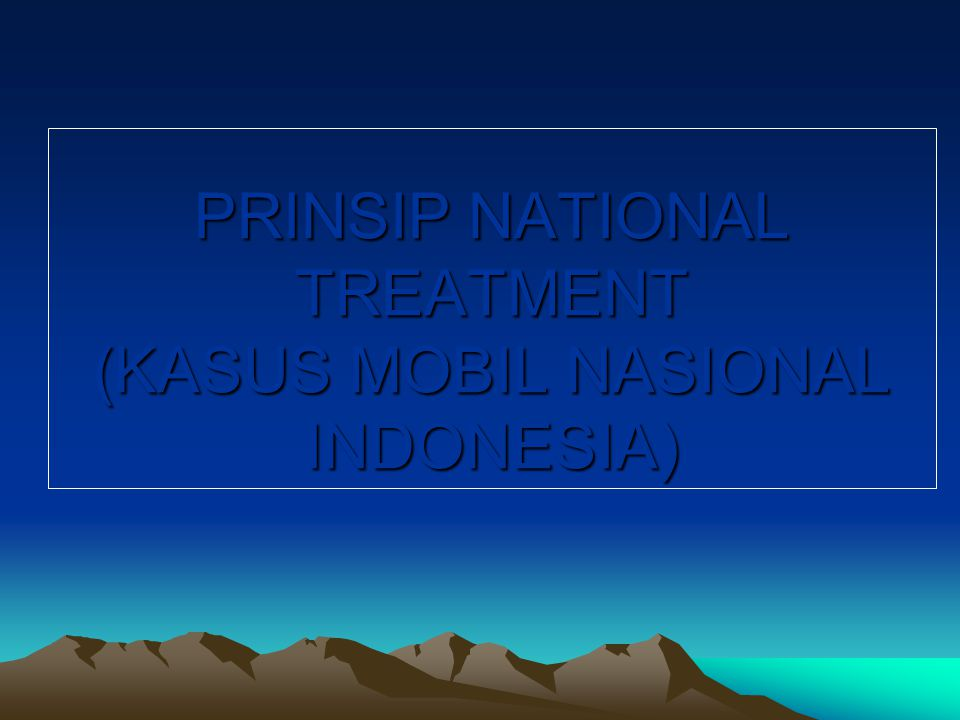 PRINSIP NATIONAL TREATMENT (KASUS MOBIL NASIONAL INDONESIA)