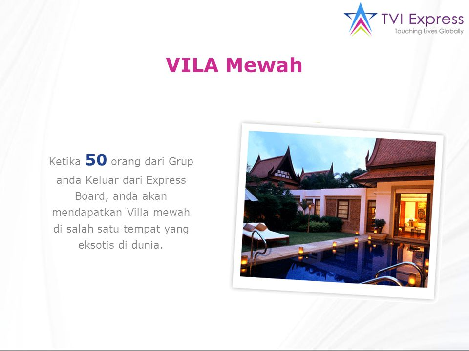 VILA Mewah Ketika 50 orang dari Grup anda Keluar dari Express Board, anda akan mendapatkan Villa mewah di salah satu tempat yang eksotis di dunia.