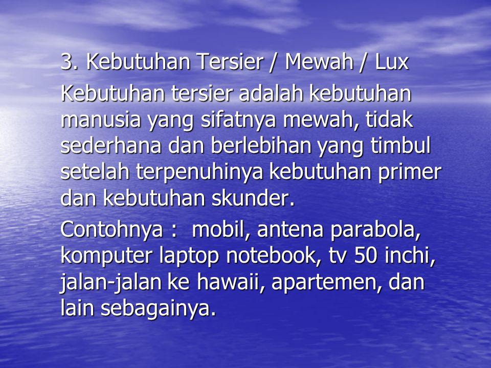 3. Kebutuhan Tersier / Mewah / Lux