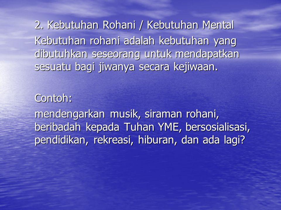 2. Kebutuhan Rohani / Kebutuhan Mental