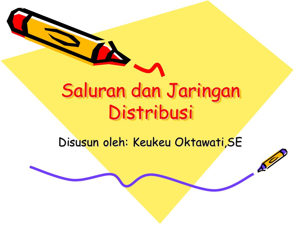 Saluran dan Jaringan Distribusi