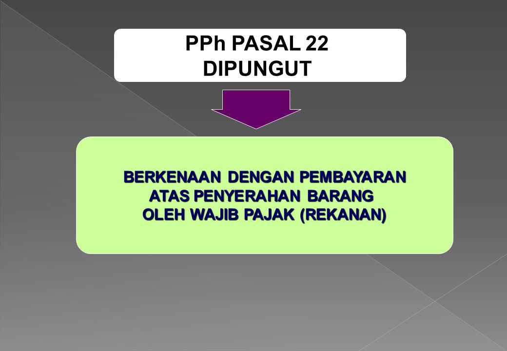 PPh PASAL 22 DIPUNGUT BERKENAAN DENGAN PEMBAYARAN