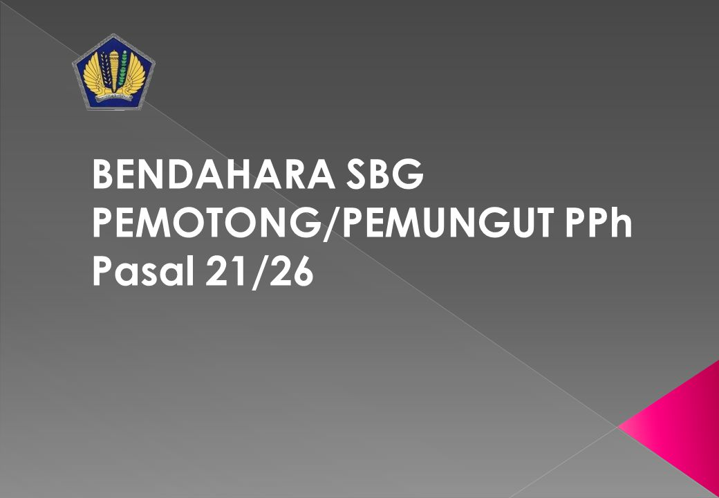BENDAHARA SBG PEMOTONG/PEMUNGUT PPh Pasal 21/26
