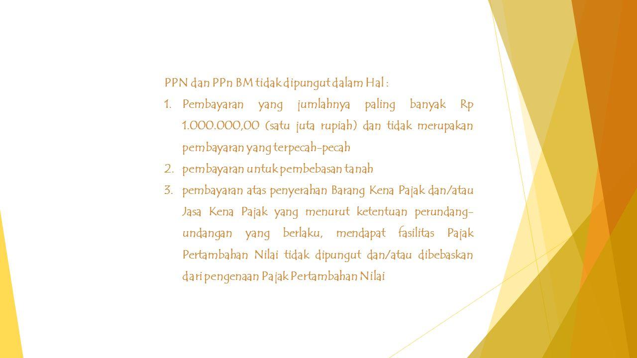 PPN dan PPn BM tidak dipungut dalam Hal :