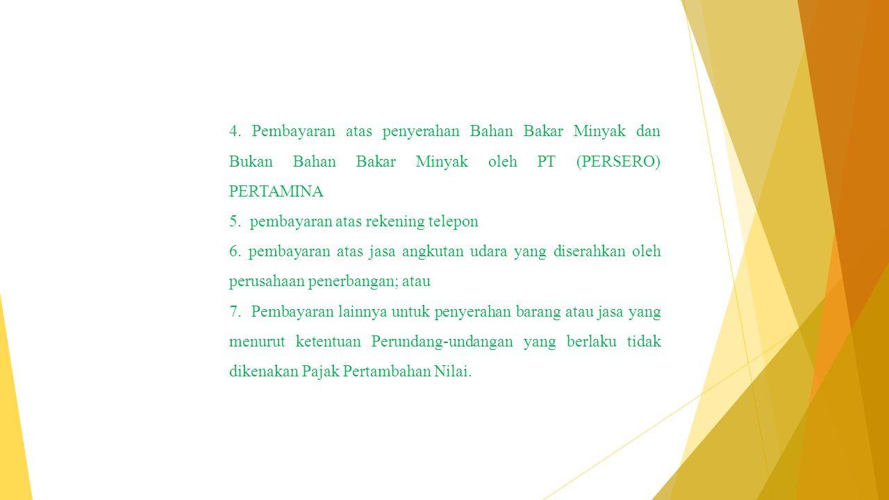 4. Pembayaran atas penyerahan Bahan Bakar Minyak dan Bukan Bahan Bakar Minyak oleh PT (PERSERO) PERTAMINA