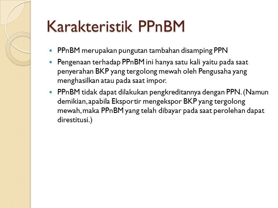 Karakteristik PPnBM PPnBM merupakan pungutan tambahan disamping PPN