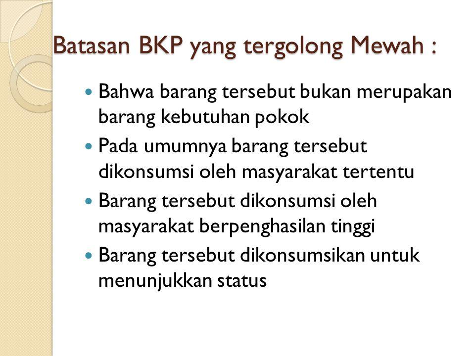 Batasan BKP yang tergolong Mewah :