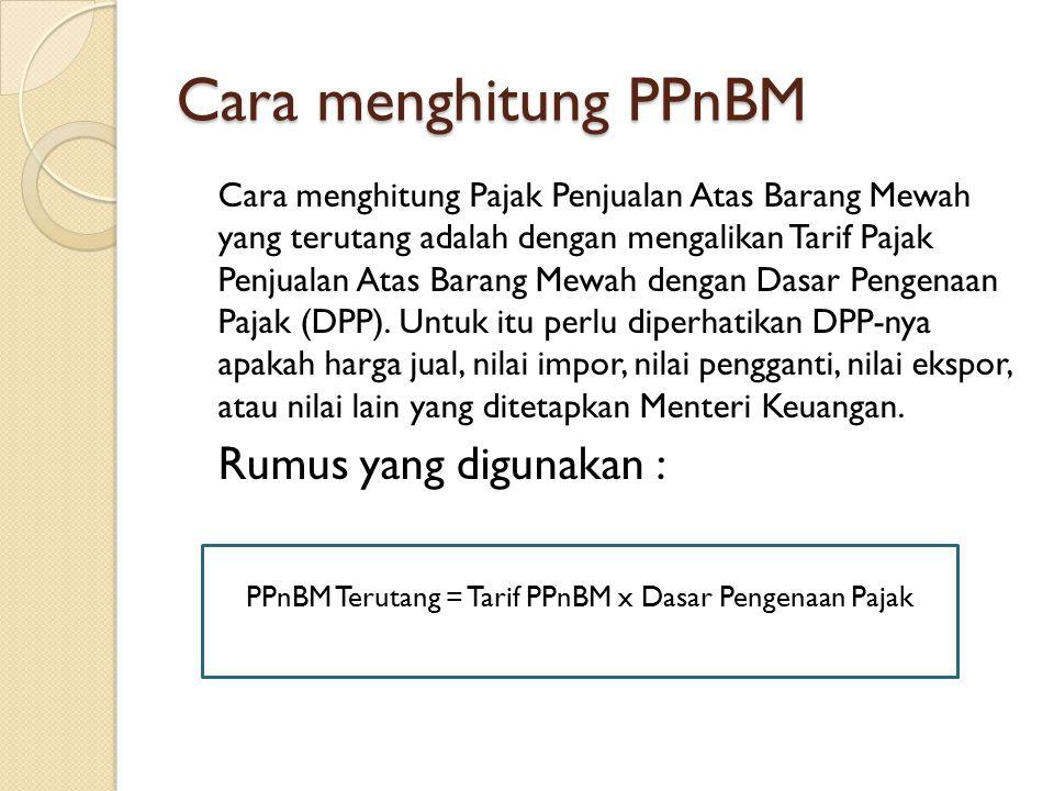 PPnBM Terutang = Tarif PPnBM x Dasar Pengenaan Pajak