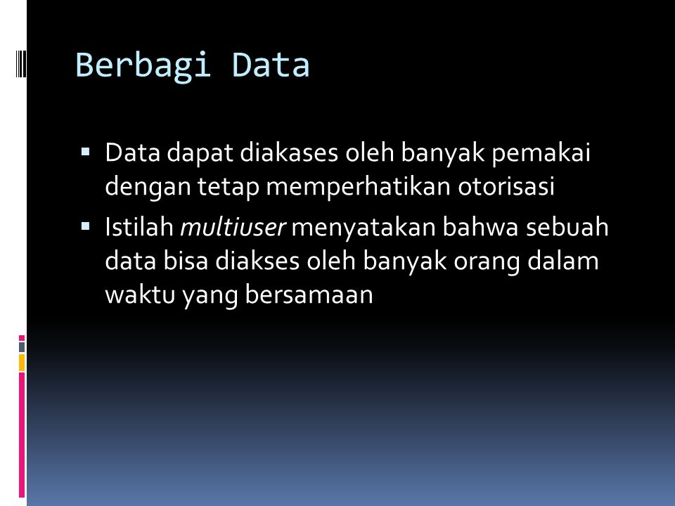 Berbagi Data Data dapat diakases oleh banyak pemakai dengan tetap memperhatikan otorisasi.