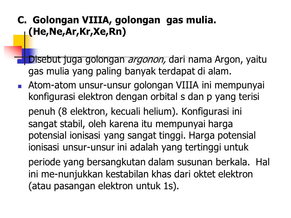 C. Golongan VIIIA, golongan gas mulia. (He,Ne,Ar,Kr,Xe,Rn)
