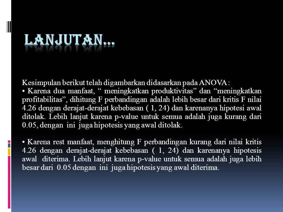 Lanjutan… Kesimpulan berikut telah digambarkan didasarkan pada ANOVA :