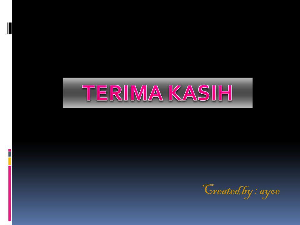 TERIMA KASIH Created by : ayoe