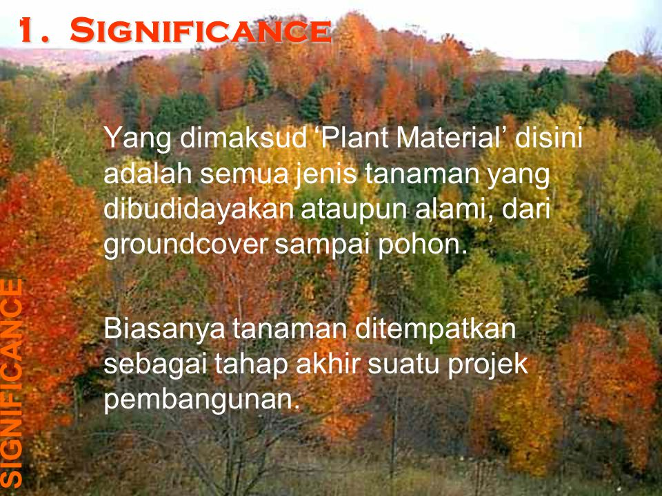1. Significance Yang dimaksud 'Plant Material' disini adalah semua jenis tanaman yang dibudidayakan ataupun alami, dari groundcover sampai pohon.