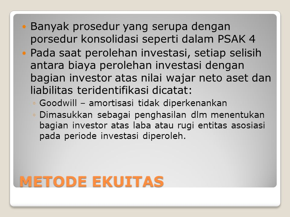 Banyak prosedur yang serupa dengan porsedur konsolidasi seperti dalam PSAK 4