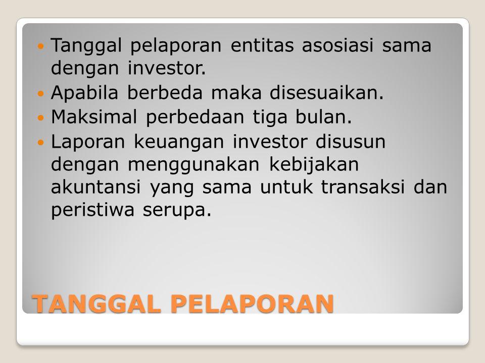 Tanggal pelaporan entitas asosiasi sama dengan investor.